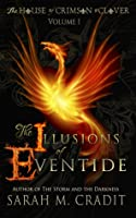 The Illusions of Eventide (House of Crimson and Clover #1)