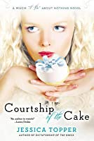 """Courtship of the Cake (Much """"I Do"""" About Nothing, #2)"""