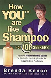 How You Are Like Shampoo for Job Seekers: The Proven Personal Branding System to Help You Succeed in Any Interiew and Secure the Job of Your Dreams