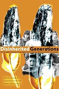 Disinherited Generations: Our Struggle to Reclaim Treaty Rights for First Nations Women and Their Descendants