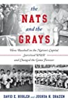 The Nats and the Grays: How Baseball in the Nation's Capital Survived WWII and Changed the Game Forever