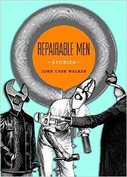 Repairable Men by John Carr Walker
