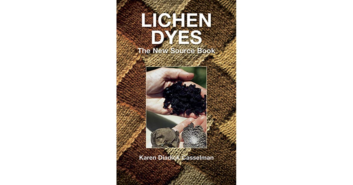 Lichen Dyes: The New Source Book by Karen Diadick Casselman
