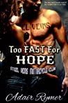 Too Fast For Hope (Steel Veins MC, #3)
