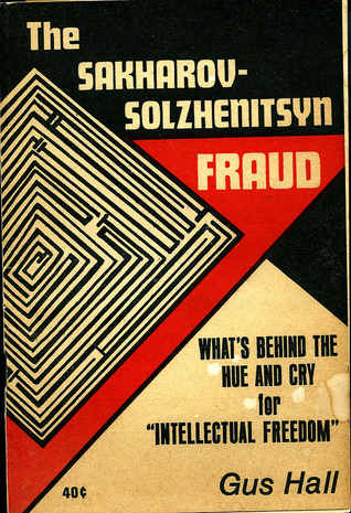 The Sakharov-Solzhenitsyn Fraud: What's Behind the Hue & Cry for Intellectual Freedom