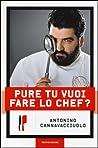 Pure tu vuoi fare lo chef? by Antonino Cannavacciuolo