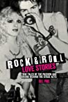 Rock 'n' Roll Love Stories: True tales of the passion and drama behind the stage acts