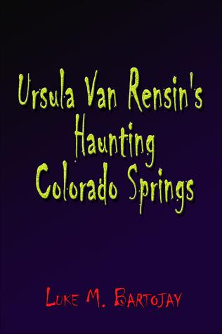Haunting Colorado Springs by Luke M. Bartojay