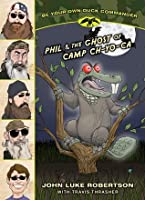 Phil and the Ghost of Camp Ch-Yo-Ca (Be Your Own Duck Commander Book 2)