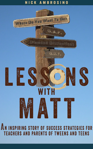 Lessons With Matt: An Inspiring Story of Success Strategies for Teachers and Parents of Tweens and Teens.