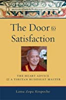 The Door to Satisfaction: The Heart Advice of a Tibetan Buddhist Master