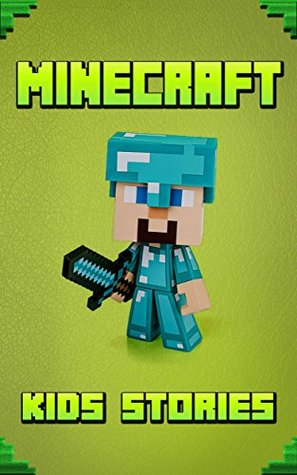Kids Stories For Minecraft: Awesome Minecraft Short Stories For Kids, Magical Stories For Minecraft Children! (Minecraft Books For Kids Book 1)