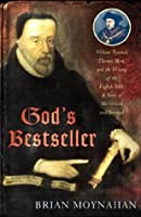 God's Bestseller: William Tyndale, Thomas More, and the Writing of the English Bible--A Story of Martyrdom and Betrayal