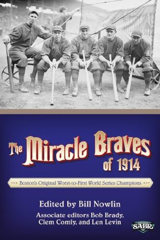 The Miracle Braves of 1914: Boston's Original Worst-to-First World Series Champions (The SABR Digital Library Book 18)
