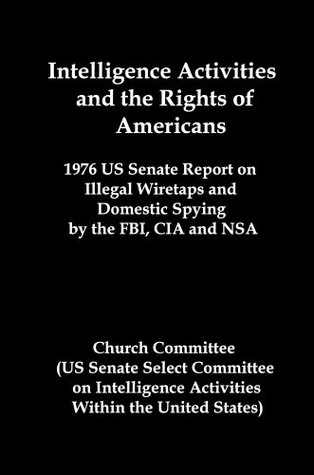 Intelligence Activities and the Rights of Americans: 1976 US Senate Report on Illegal Wiretaps and Domestic Spying