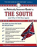 The Politically Incorrect Guide to The South: (And Why It Will Rise Again) (The Politically Incorrect Guides)