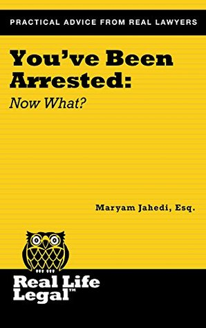 You've Been Arrested: Now What? (A Real Life Legal Guide)
