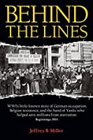 Behind the Lines: WWI's little-known story of German occupation, Belgian resistance, and the band of Yanks who helped save millions from starvation. Beginnings, 1914.