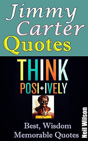 Jimmy Carter Quotes: Best Memorable Quotes from Jimmy Carter President, Quotes about Life, Gain wisdom and Positive Thinking Attitude from Jimmy Carter