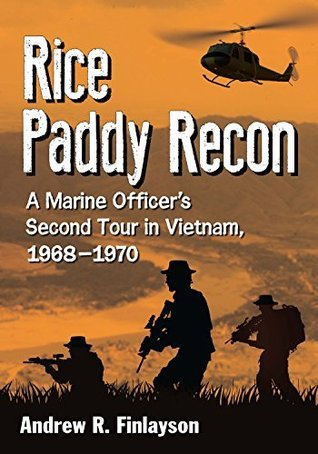Rice Paddy Recon  A Marine Officer's Second Tour in Vietnam, 1968-1970