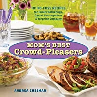 Mom's Best Crowd-Pleasers: 101 No-Fuss Recipes for Family Gatherings, Casual Get-togethers & Surprise Company