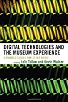 Digital Technologies and the Museum Experience: Handheld Guides and Other Media