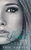 You Loved Me At My Darkest (You Loved Me, #1)