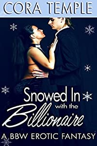 Snowed In with the Billionaire (A BBW Erotic Fantasy)
