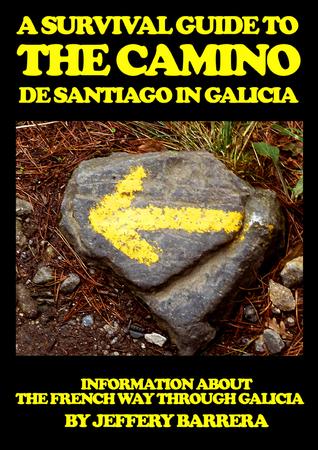 A Survival Guide to the Camino de Santiago in Galicia by Jeffery Barrera