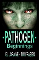 Pathogen - Beginnings: a Pathogen novel (Pathogen prequel)