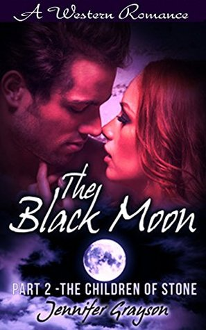 A Western Romance: The Black Moon: Part 2 - The Children Of Stone (Westerns, Western Romance, Western Fiction, Historical Romance, Western Historical Romance, ...