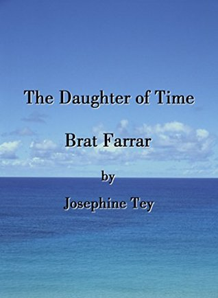 The Daughter of Time / Brat Farrar by Josephine Tey