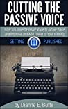 Book cover for Cutting the Passive Voice: How to Convert Passive Voice to Active Voice to Improve and Add Power to Your Writing