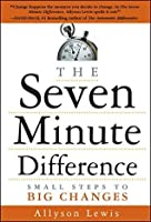 The Seven Minute Difference: Small Steps to Big Changes