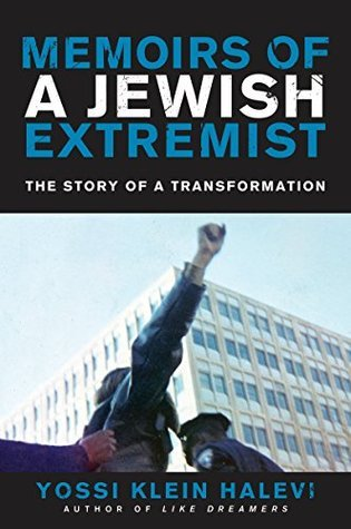 Memoirs of a Jewish Extremist The Story of a Transformation