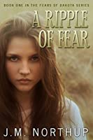 A Ripple of Fear (The Fears of Dakota Book 1)
