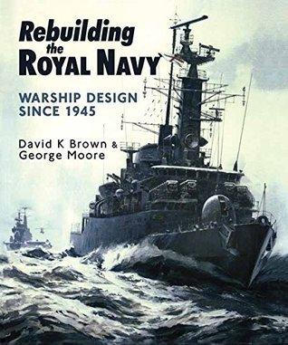 Rebuilding the Royal Navy Warship Design Since 1945