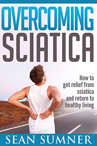 Sciatica: Low Back Pain Relief Once and For All (Super Spine)