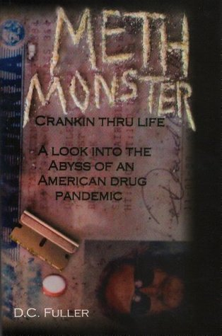 Meth Monster Crankin' Thru Life A Look into the Abyss of an American Drug Pandemic (1)