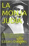 LA MONJA JUDÍA: Edith Stein: judía, atea, filósofa, feminista, católica, monja, mártir, santa y co- patrona de Europa (Miradas sobre el nazismo)