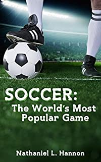 Soccer: The World's Most Popular Game (Learning is Awesome Kids Series! Book 34)