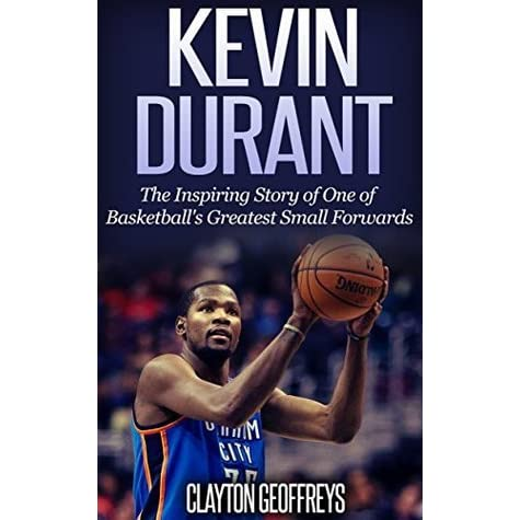 7e6d955e53b04 Kevin Durant: The Inspiring Story of One of Basketball's Greatest ...