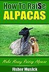 How to Raise Alpacas: Make Money Raising Alpacas