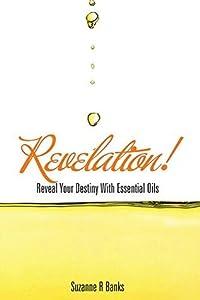 Revelation!: Reveal Your Destiny With Essential Oils