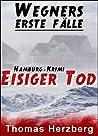 Eisiger Tod: Wegners erste Fälle (1.Teil): Hamburg Krimi