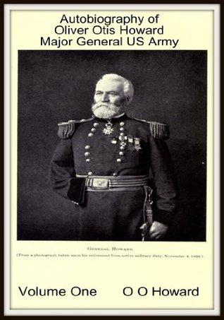Autobiography of Oliver Otis Howard Major General US Army V1