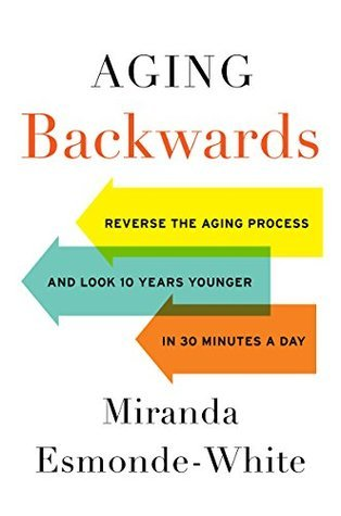 Aging-Backwards-Reverse-the-Aging-Process-and-Look-10-Years-Younger-in-30-Minutes-a-Day