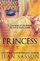 Princess: A True Story of Life Behind the Veil in Saudi Arabia