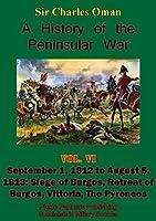 A History of the Peninsular War, Volume VI: September 1, 1812 to August 5, 1813: Siege of Burgos, Retreat of Burgos, Vittoria, The Pyrenees