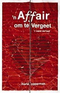'N Affair Om Te Vergeet: 'N Ware Verhaal